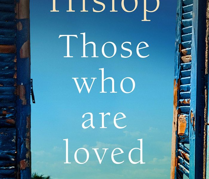 THOSE WHO ARE LOVED by Victoria Hislop | Blog Tour Review | #ThoseWhoAreLoved