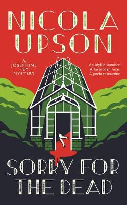 SORRY FOR THE DEAD (Josephine Tey #8) by Nicola Upson | Blog Tour Review #SorryForTheDead