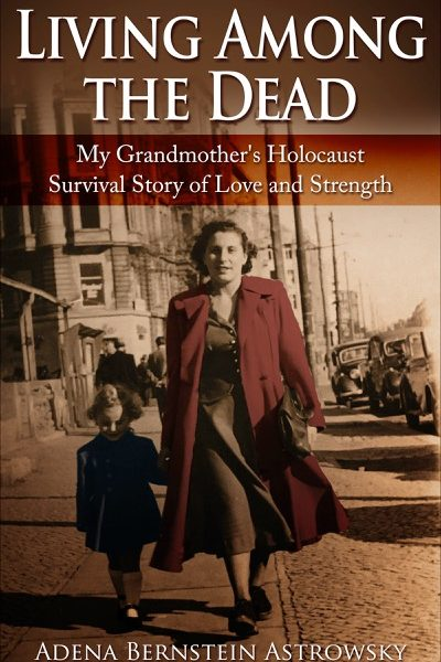 Living among the Dead: My Grandmother's Holocaust Survival Story of Love and Strength by Adena Bernstein Astrowsky | Blog Tour | Paperback #Giveaway (open Internationally) #LivingAmongTheDead #RandomThingsTours