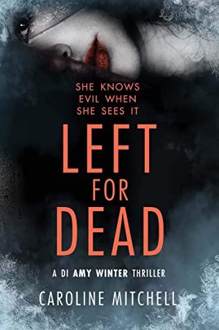Left for Dead by Caroline Mitchell (DI Amy Winter Thriller Book 3) | @Caroline_writes @AmazonPub @BOTBSPublicity #LeftForDead