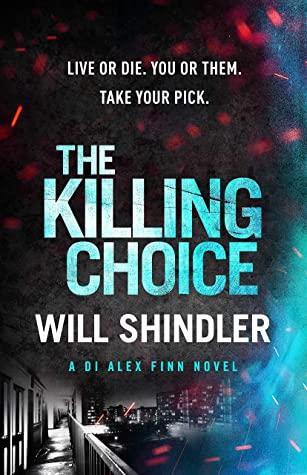 The Killing Choice (DI Alex Finn #2) by Will Shindler   Blog Tour Book Review   #TheKillingChoice @WillShindler @HodderBooks @JennyPlatt90