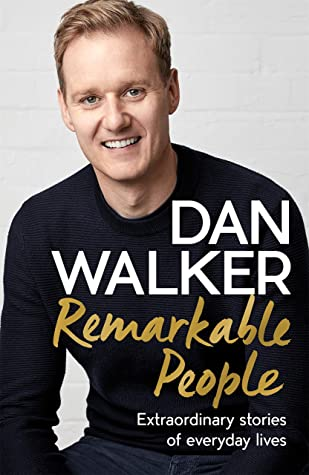 Remarkable People: Extraordinary Stories of Everyday Lives by Dan Walker | Book Review