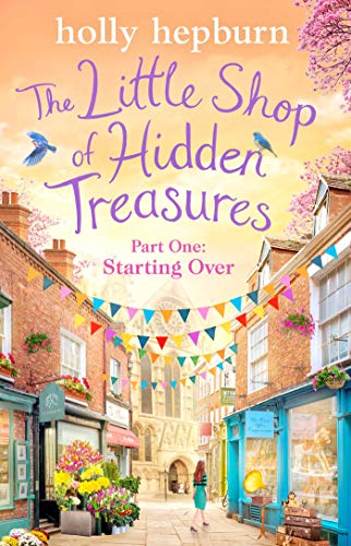 The Little Shop of Hidden Treasures – Holly Hepburn | Part One: Starting Over | Publication Day | Two Chapter Extract | #StartingOver  #TheLittleShopOfHiddenTreasures