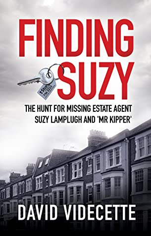 Finding Suzy: The Hunt for Missing Estate Agent Suzy Lamplugh and 'Mr Kipper' by David Videcette  | #FindingSuzy